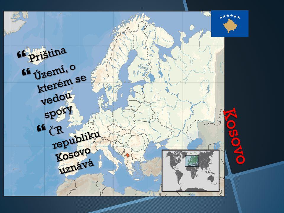 Kosovo  Priština  Území, o kterém se vedou spory  Č R republiku Kosovo uznává