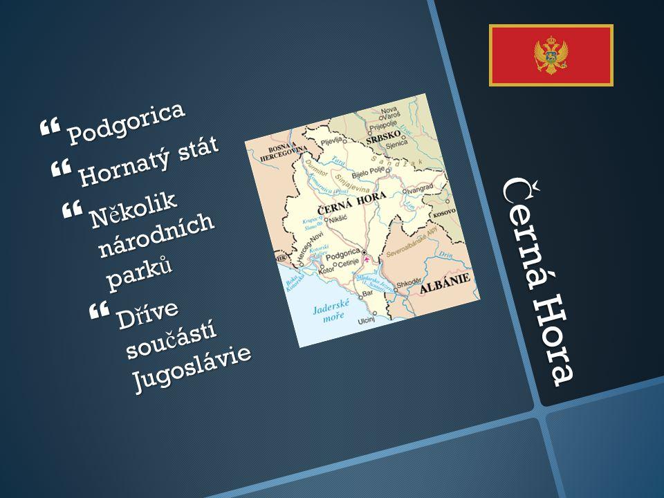 Č erná Hora  Podgorica  Hornatý stát  N ě kolik národních park ů  D ř íve sou č ástí Jugoslávie