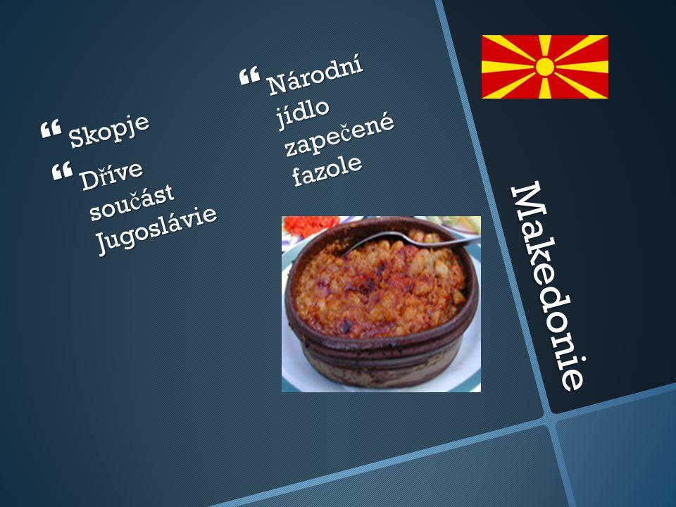 Makedonie  Skopje  D ř íve sou č ást Jugoslávie  Národní jídlo zape č ené fazole