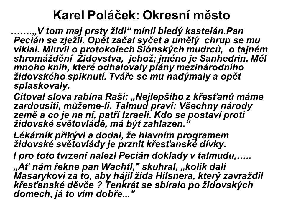 """Karel Poláček: Okresní město …….""""V tom maj prsty židi"""" mínil bledý kastelán.Pan Pecián se zježil. Opět začal syčet a umělý chrup se mu viklal. Mluvil"""