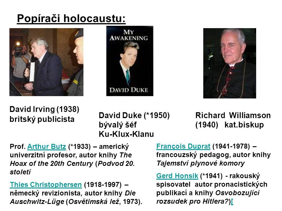 Popírači holocaustu: David Irving (1938) britský publicista David Duke (*1950) bývalý šéf Ku-Klux-Klanu Richard Williamson (1940) kat.biskup Prof. Ar
