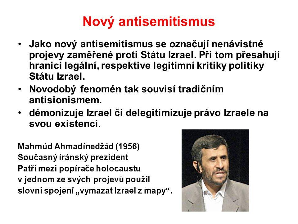 Nový antisemitismus Jako nový antisemitismus se označují nenávistné projevy zaměřené proti Státu Izrael. Při tom přesahují hranici legální, respektive