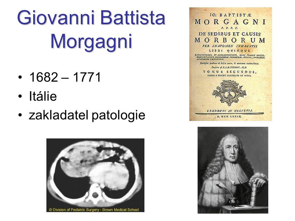 Giovanni Battista Morgagni 1682 – 1771 Itálie zakladatel patologie