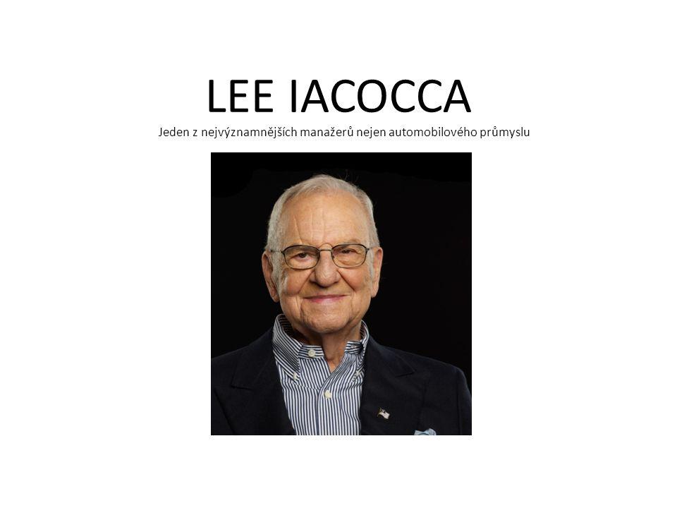 LEE IACOCCA Jeden z nejvýznamnějších manažerů nejen automobilového průmyslu
