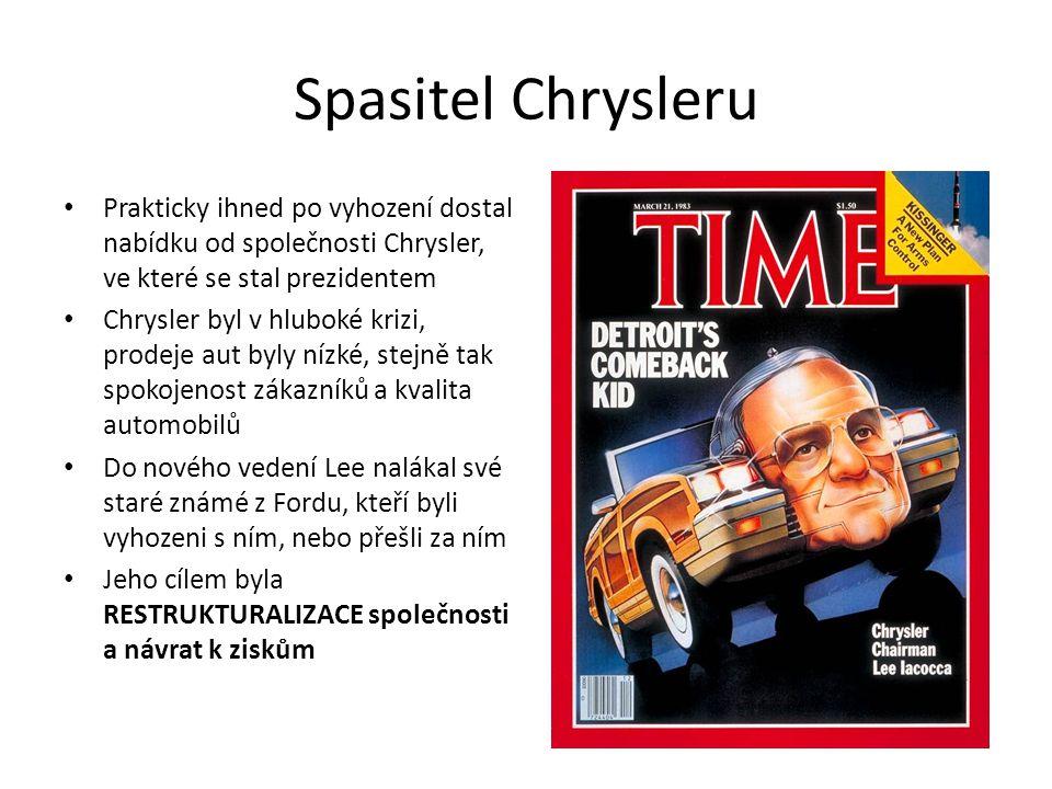Spasitel Chrysleru Prakticky ihned po vyhození dostal nabídku od společnosti Chrysler, ve které se stal prezidentem Chrysler byl v hluboké krizi, prodeje aut byly nízké, stejně tak spokojenost zákazníků a kvalita automobilů Do nového vedení Lee nalákal své staré známé z Fordu, kteří byli vyhozeni s ním, nebo přešli za ním Jeho cílem byla RESTRUKTURALIZACE společnosti a návrat k ziskům