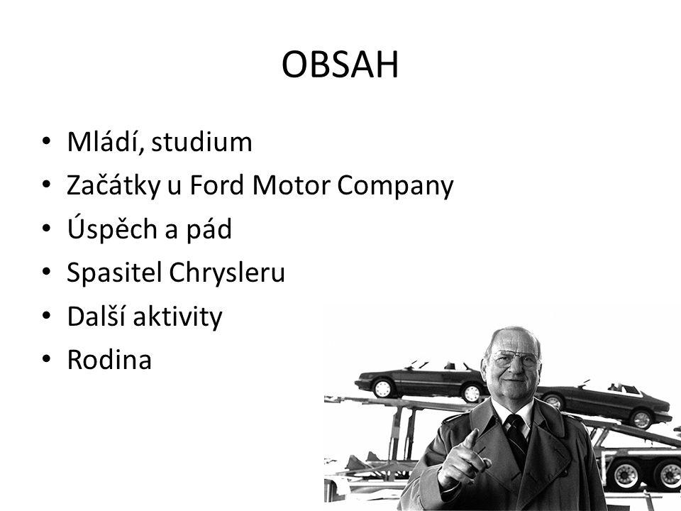 OBSAH Mládí, studium Začátky u Ford Motor Company Úspěch a pád Spasitel Chrysleru Další aktivity Rodina