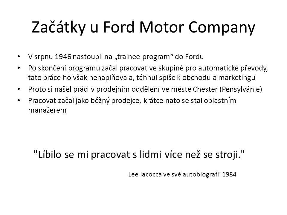 """Začátky u Ford Motor Company V srpnu 1946 nastoupil na """"trainee program do Fordu Po skončení programu začal pracovat ve skupině pro automatické převody, tato práce ho však nenaplňovala, táhnul spíše k obchodu a marketingu Proto si našel práci v prodejním oddělení ve městě Chester (Pensylvánie) Pracovat začal jako běžný prodejce, krátce nato se stal oblastním manažerem Líbilo se mi pracovat s lidmi více než se stroji. Lee Iacocca ve své autobiografii 1984"""