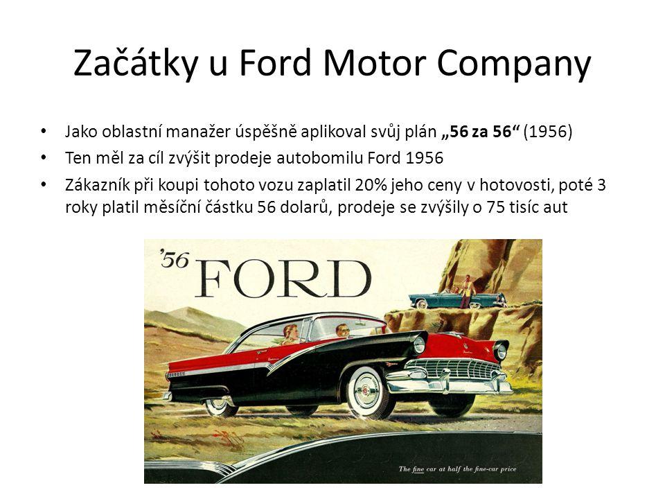 """Začátky u Ford Motor Company Jako oblastní manažer úspěšně aplikoval svůj plán """"56 za 56 (1956) Ten měl za cíl zvýšit prodeje autobomilu Ford 1956 Zákazník při koupi tohoto vozu zaplatil 20% jeho ceny v hotovosti, poté 3 roky platil měsíční částku 56 dolarů, prodeje se zvýšily o 75 tisíc aut"""