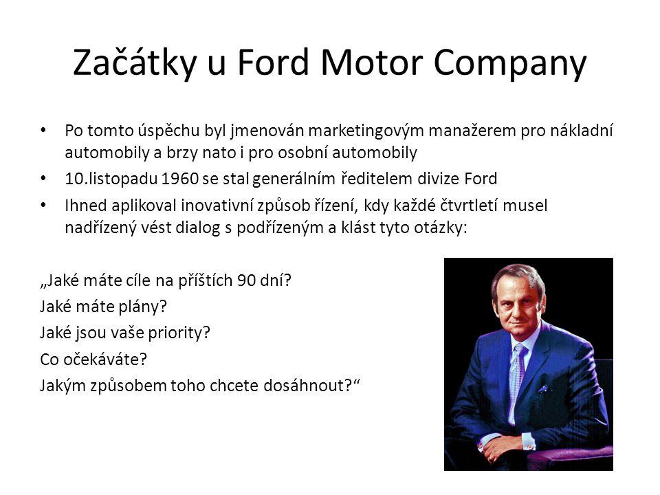 """Začátky u Ford Motor Company Po tomto úspěchu byl jmenován marketingovým manažerem pro nákladní automobily a brzy nato i pro osobní automobily 10.listopadu 1960 se stal generálním ředitelem divize Ford Ihned aplikoval inovativní způsob řízení, kdy každé čtvrtletí musel nadřízený vést dialog s podřízeným a klást tyto otázky: """"Jaké máte cíle na příštích 90 dní."""
