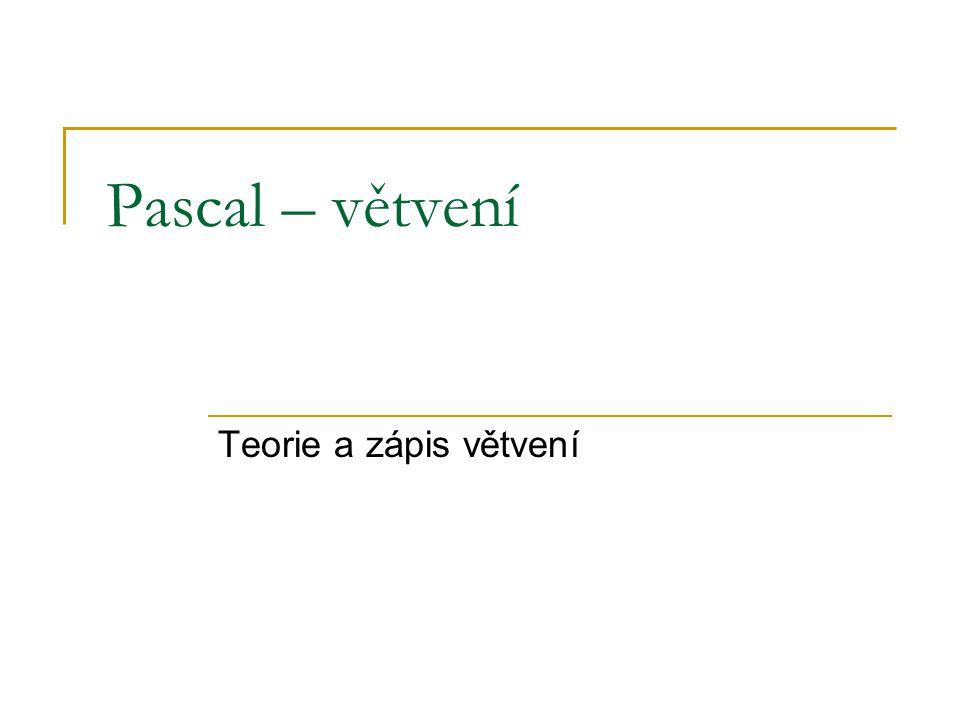 Pascal – větvení Teorie a zápis větvení