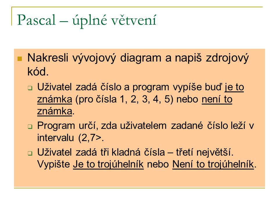 Pascal – úplné větvení Nakresli vývojový diagram a napiš zdrojový kód.  Uživatel zadá číslo a program vypíše buď je to známka (pro čísla 1, 2, 3, 4,