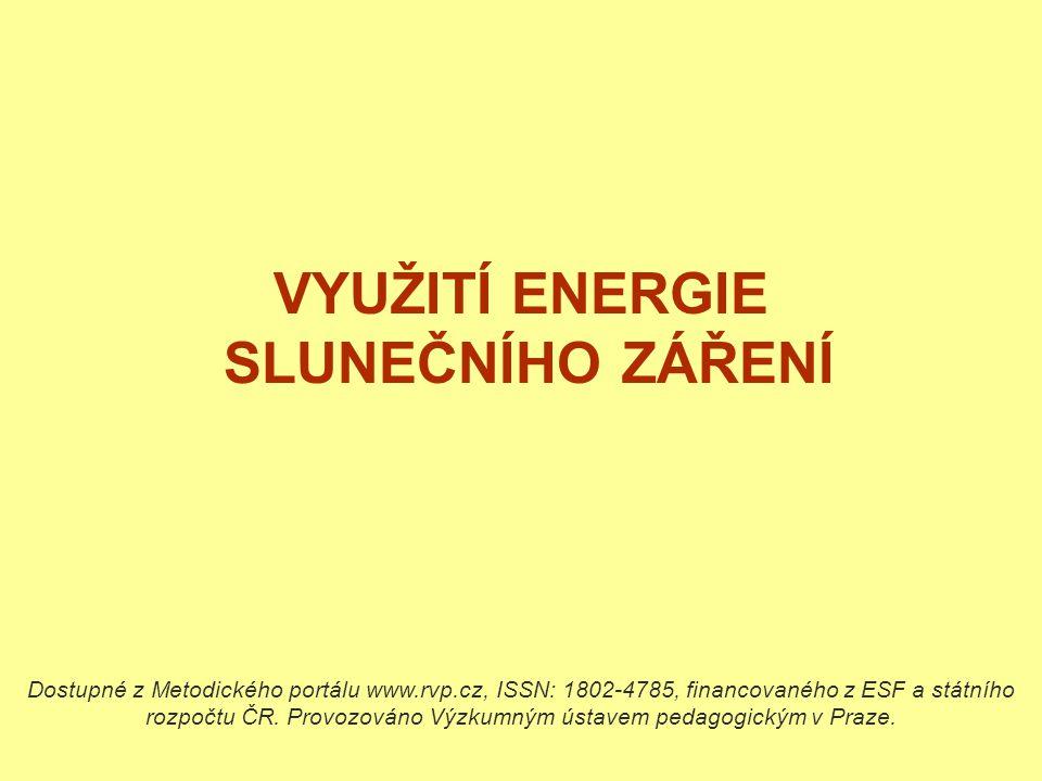 VYUŽITÍ ENERGIE SLUNEČNÍHO ZÁŘENÍ Dostupné z Metodického portálu www.rvp.cz, ISSN: 1802-4785, financovaného z ESF a státního rozpočtu ČR. Provozováno