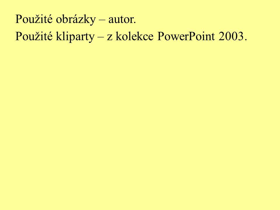 Použité obrázky – autor. Použité kliparty – z kolekce PowerPoint 2003.