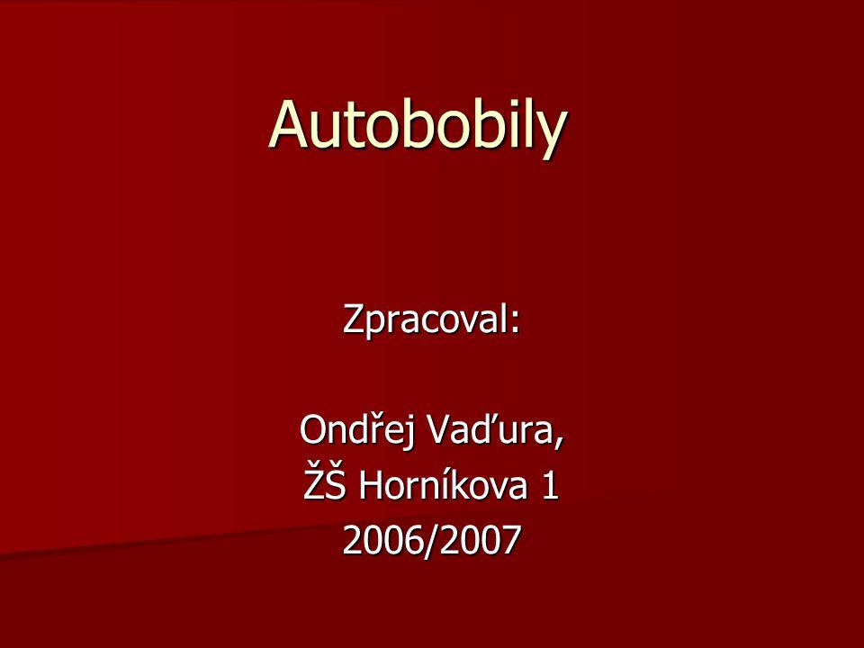 AutobobilyZpracoval: Ondřej Vaďura, ŽŠ Horníkova 1 2006/2007
