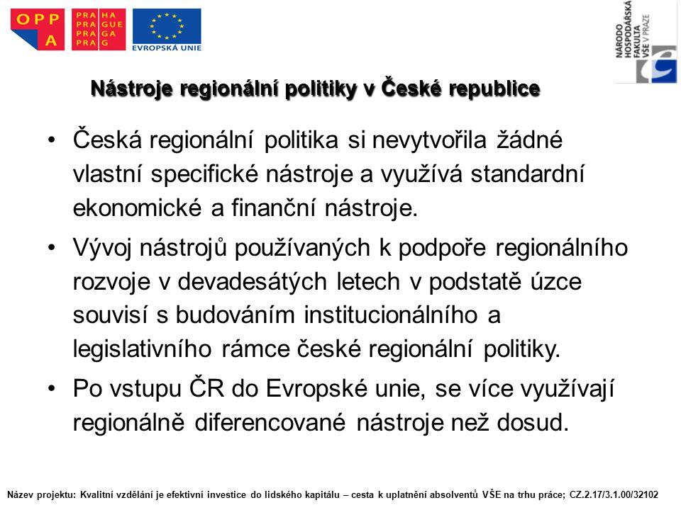 Nástroje regionální politiky v České republice Česká regionální politika si nevytvořila žádné vlastní specifické nástroje a využívá standardní ekonomické a finanční nástroje.