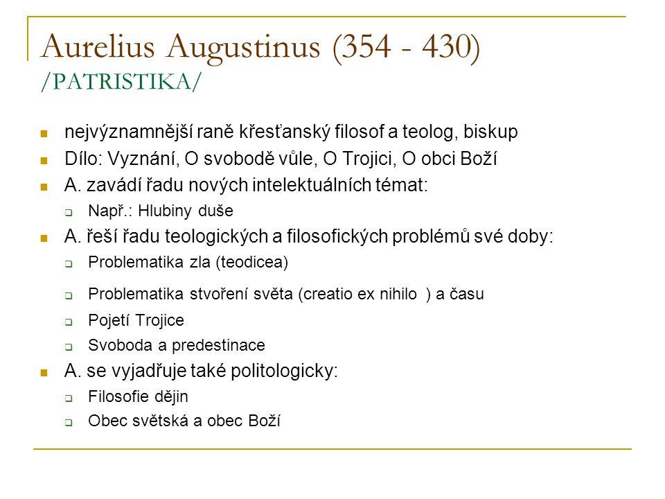 Aurelius Augustinus (354 - 430) /PATRISTIKA/ nejvýznamnější raně křesťanský filosof a teolog, biskup Dílo: Vyznání, O svobodě vůle, O Trojici, O obci