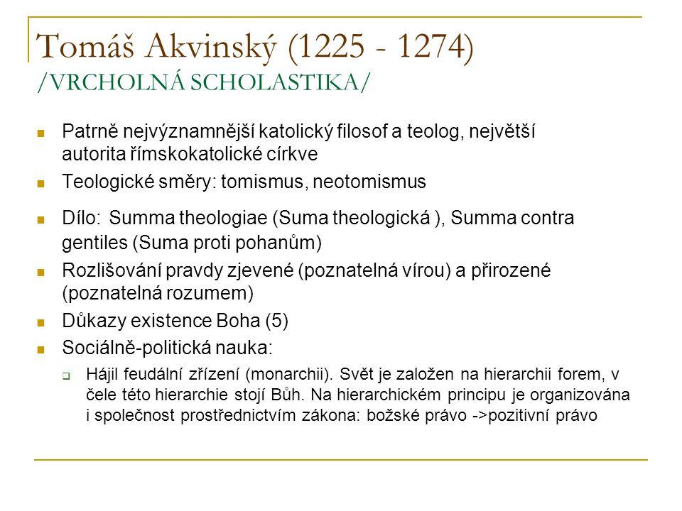 Tomáš Akvinský (1225 - 1274) /VRCHOLNÁ SCHOLASTIKA/ Patrně nejvýznamnější katolický filosof a teolog, největší teologická autorita římskokatolické cír