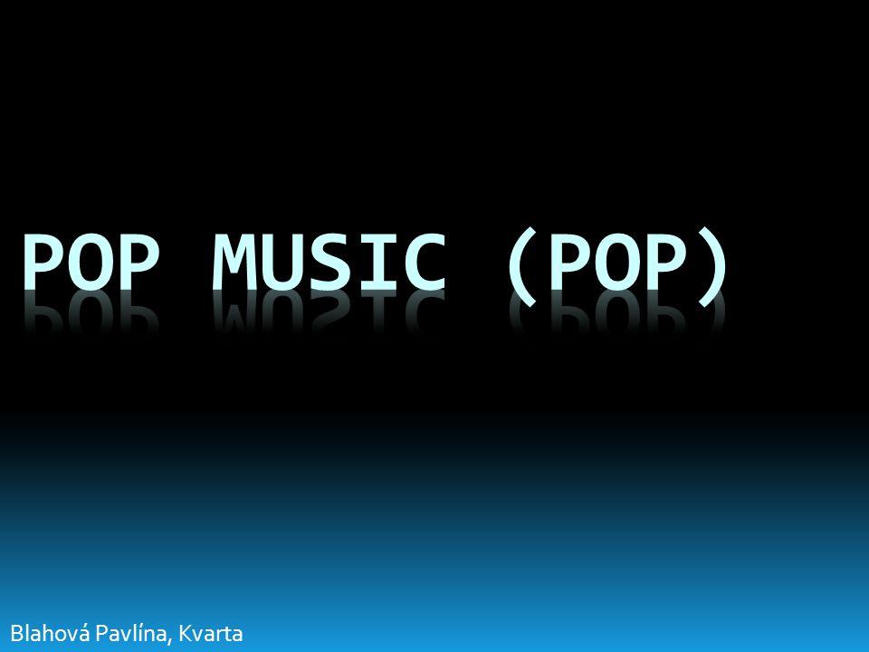 Pop music  Výrazná zpívaná melodie s moderním doprovodem  Není složitá – hit a hodně posluchačů  Intelektuální lidé – neumělecký styl  60.