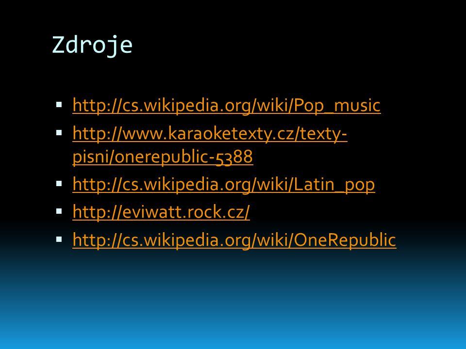 Zdroje  http://cs.wikipedia.org/wiki/Pop_music http://cs.wikipedia.org/wiki/Pop_music  http://www.karaoketexty.cz/texty- pisni/onerepublic-5388 http