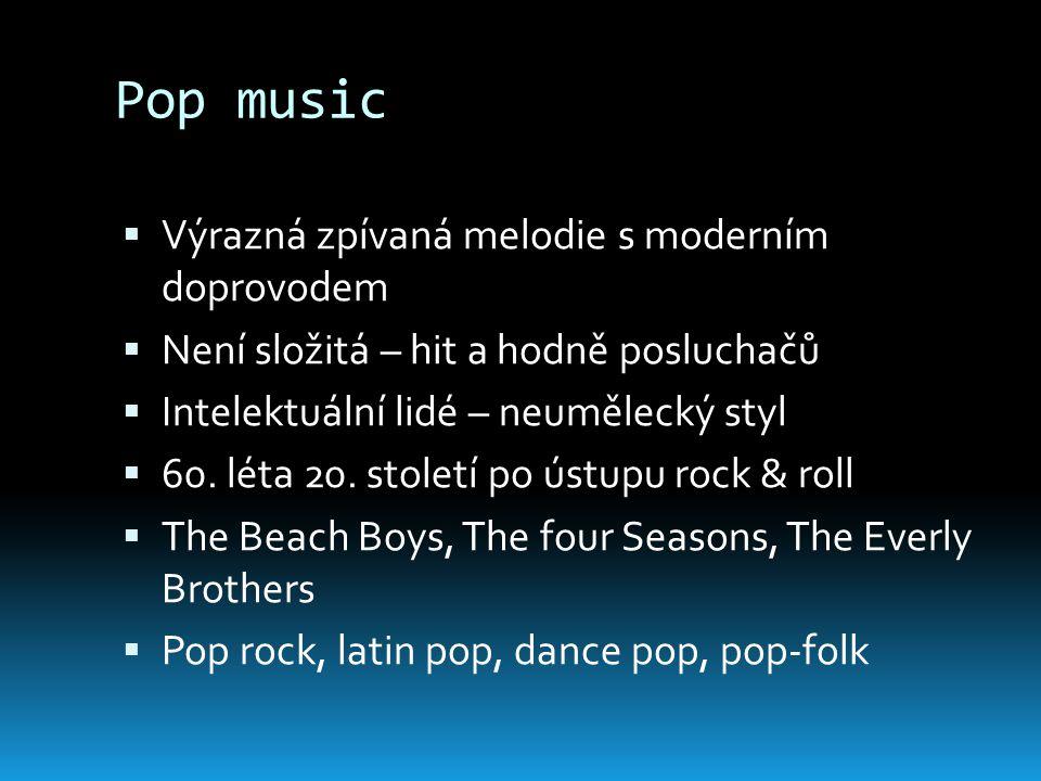 Pop music  Výrazná zpívaná melodie s moderním doprovodem  Není složitá – hit a hodně posluchačů  Intelektuální lidé – neumělecký styl  60. léta 20