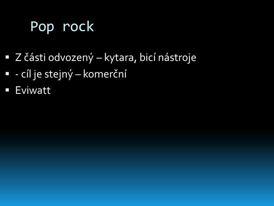 Latin pop  Zpívaný španělskými interprety  Španělsko, Portugalsko, latinskoamerické země  Prvky salsy a samby  Může obsahovat části hip-hopu  Madonna – La Isla Bonita https://www.youtube.com/watch?v=qqIIW7n xBg https://www.youtube.com/watch?v=qqIIW7n xBg