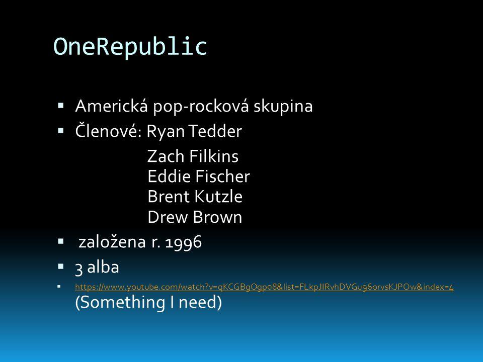 OneRepublic  Americká pop-rocková skupina  Členové: Ryan Tedder Zach Filkins Eddie Fischer Brent Kutzle Drew Brown  založena r. 1996  3 alba  htt