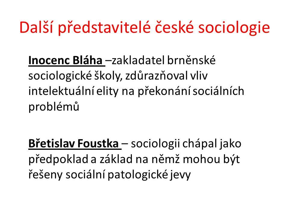 Další představitelé české sociologie Inocenc Bláha –zakladatel brněnské sociologické školy, zdůrazňoval vliv intelektuální elity na překonání sociálních problémů Břetislav Foustka – sociologii chápal jako předpoklad a základ na němž mohou být řešeny sociální patologické jevy