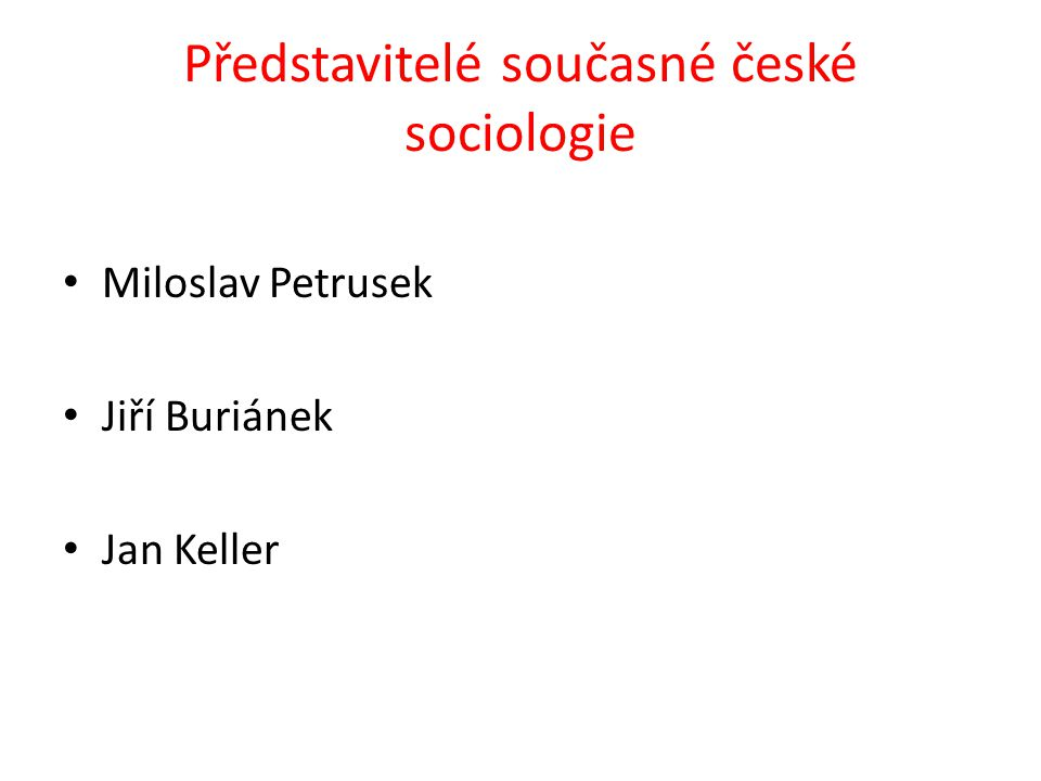 Představitelé současné české sociologie Miloslav Petrusek Jiří Buriánek Jan Keller