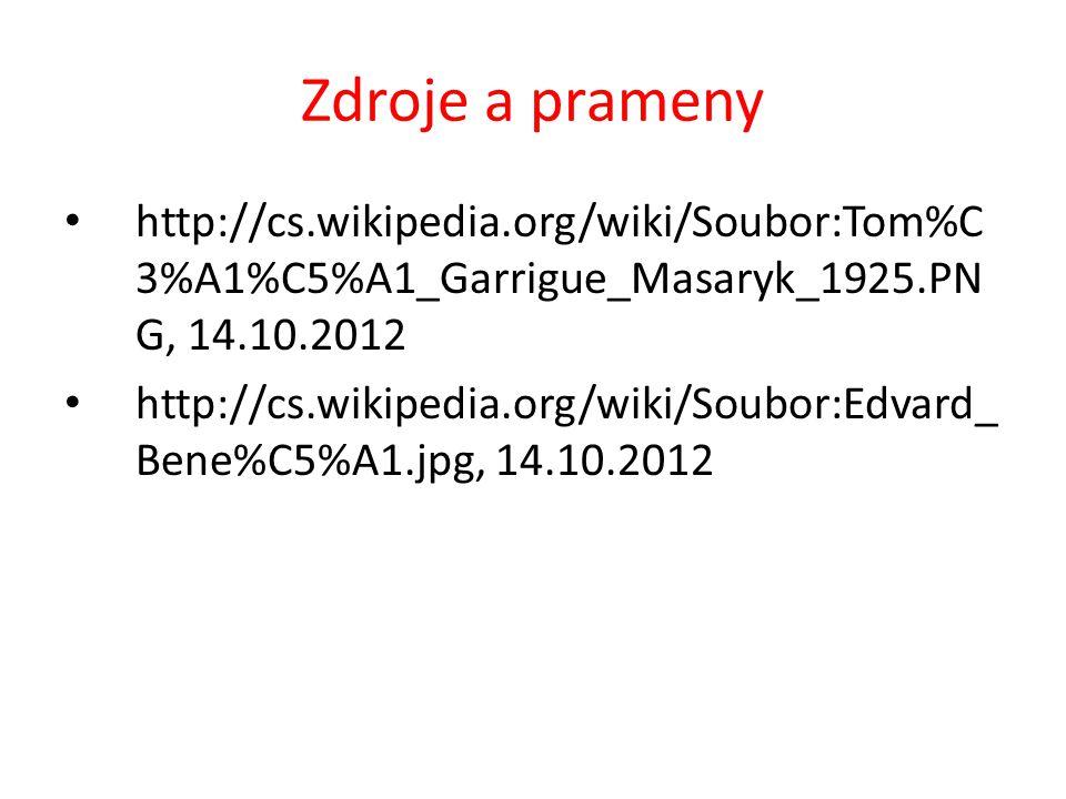 Zdroje a prameny http://cs.wikipedia.org/wiki/Soubor:Tom%C 3%A1%C5%A1_Garrigue_Masaryk_1925.PN G, 14.10.2012 http://cs.wikipedia.org/wiki/Soubor:Edvard_ Bene%C5%A1.jpg, 14.10.2012