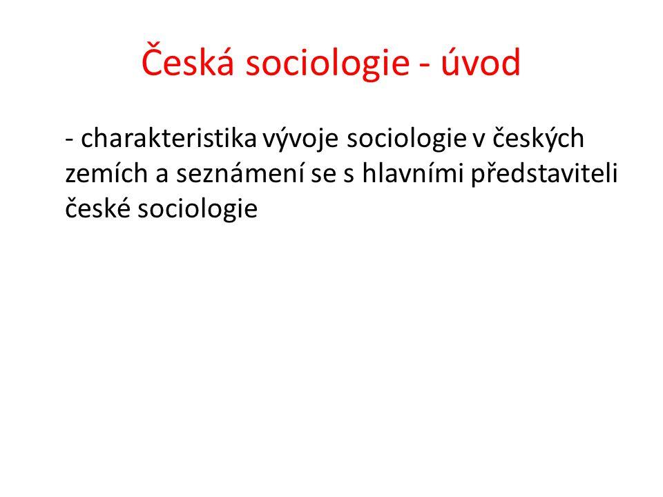 Česká sociologie - úvod - charakteristika vývoje sociologie v českých zemích a seznámení se s hlavními představiteli české sociologie