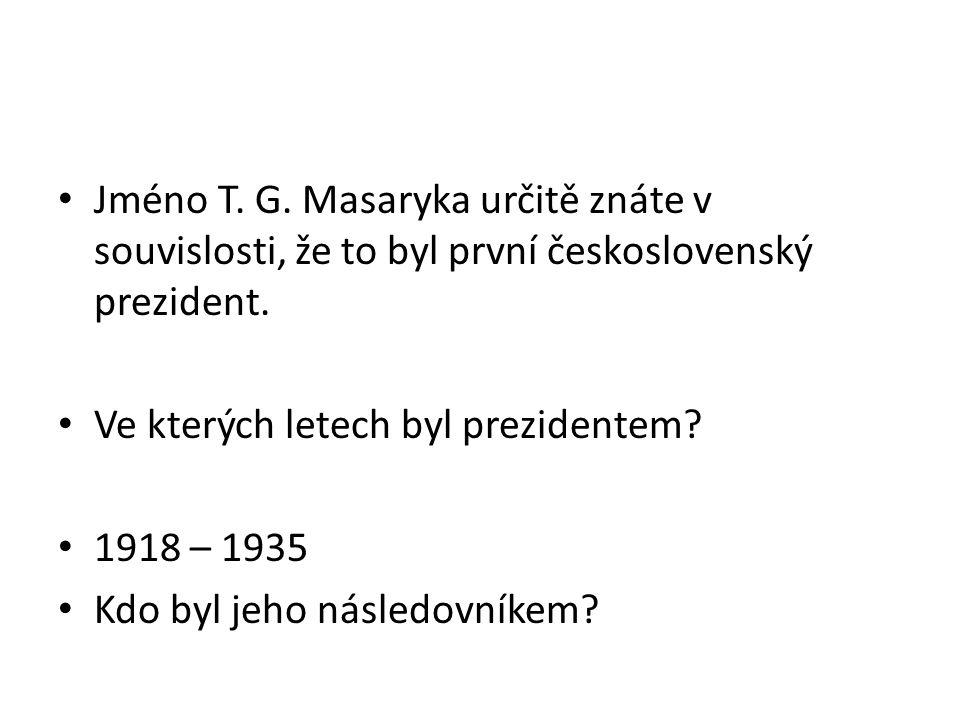 Jméno T. G. Masaryka určitě znáte v souvislosti, že to byl první československý prezident.