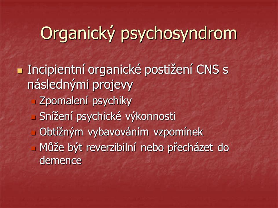 Organický psychosyndrom Incipientní organické postižení CNS s následnými projevy Incipientní organické postižení CNS s následnými projevy Zpomalení ps