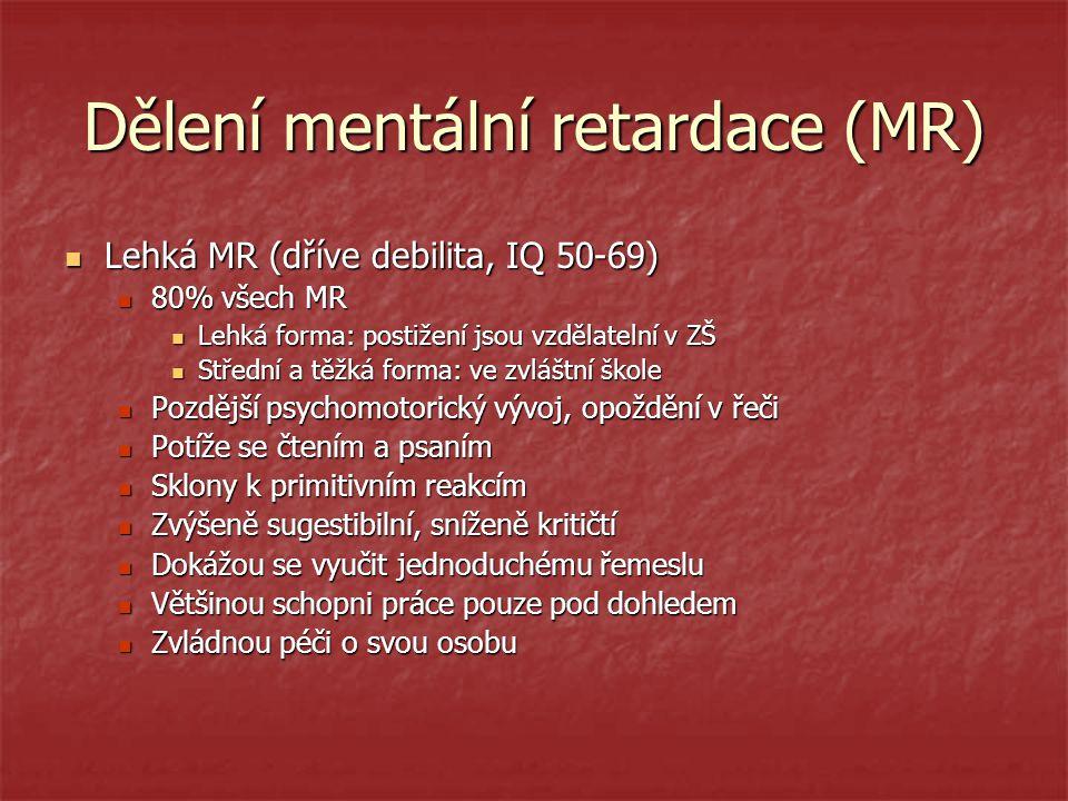 Dělení mentální retardace (MR) Lehká MR (dříve debilita, IQ 50-69) Lehká MR (dříve debilita, IQ 50-69) 80% všech MR 80% všech MR Lehká forma: postižen