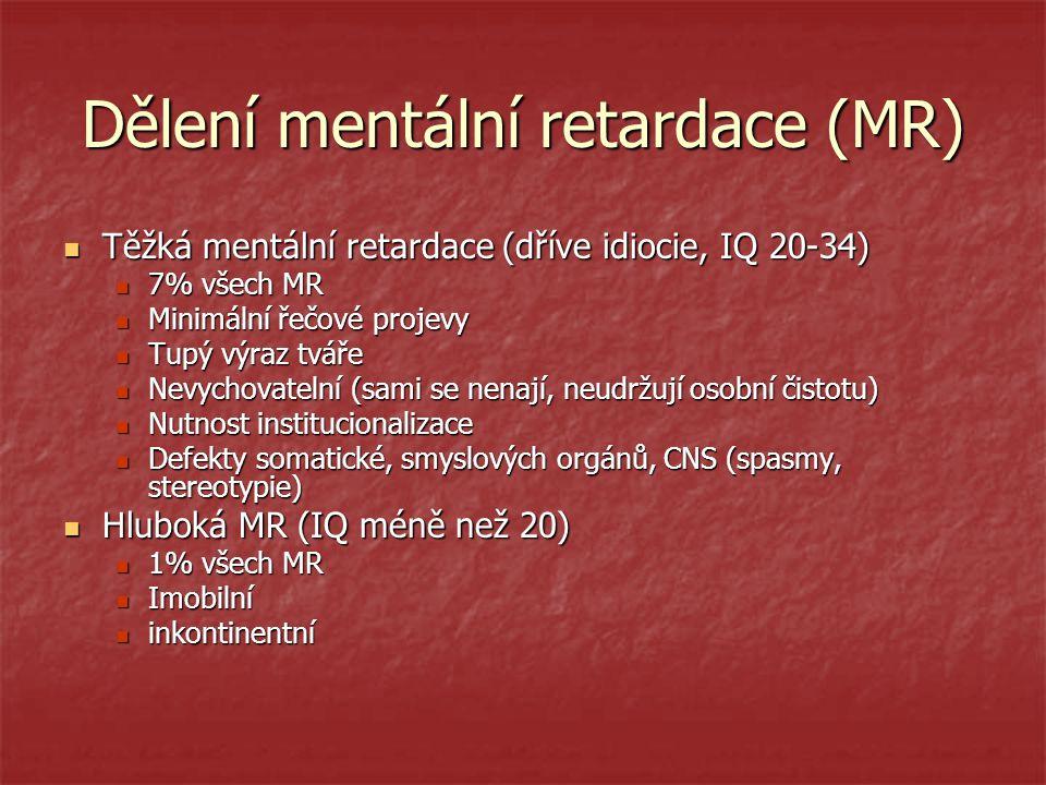 Dělení mentální retardace (MR) Těžká mentální retardace (dříve idiocie, IQ 20-34) Těžká mentální retardace (dříve idiocie, IQ 20-34) 7% všech MR 7% vš