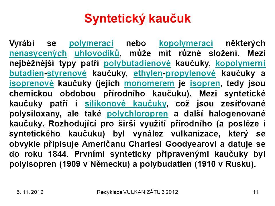 Syntetický kaučuk 5. 11. 2012Recyklace VULKANIZÁTŮ 6 201211 Vyrábí se polymerací nebo kopolymerací některých nenasycených uhlovodíků, může mít různé s