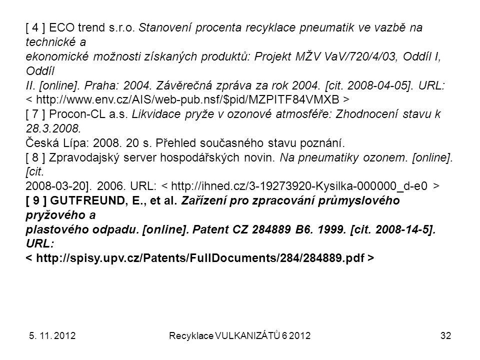 5. 11. 2012Recyklace VULKANIZÁTŮ 6 201232 [ 4 ] ECO trend s.r.o. Stanovení procenta recyklace pneumatik ve vazbě na technické a ekonomické možnosti zí
