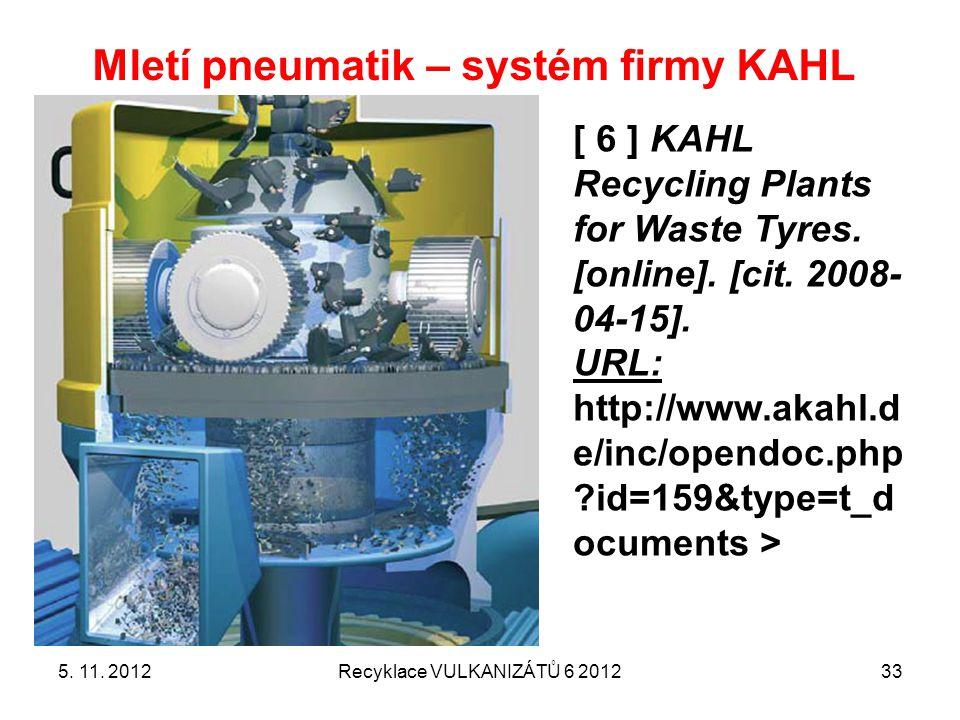 Mletí pneumatik – systém firmy KAHL 5. 11. 2012Recyklace VULKANIZÁTŮ 6 201233 [ 6 ] KAHL Recycling Plants for Waste Tyres. [online]. [cit. 2008- 04-15