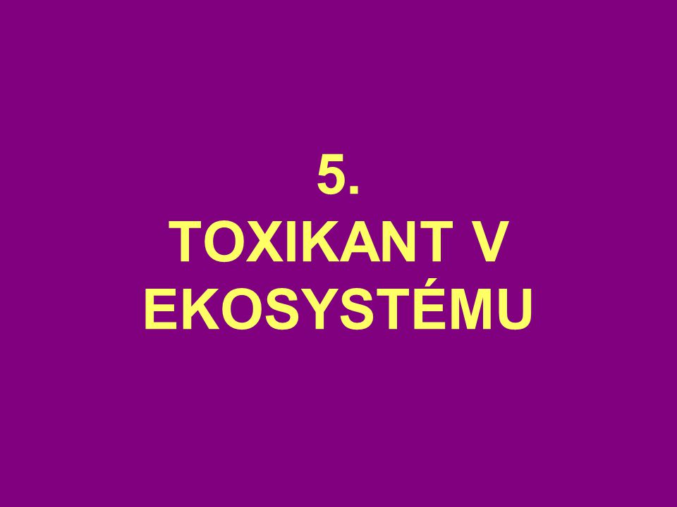 5. TOXIKANT V EKOSYSTÉMU