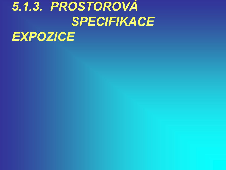 5.1.3. PROSTOROVÁ SPECIFIKACE EXPOZICE