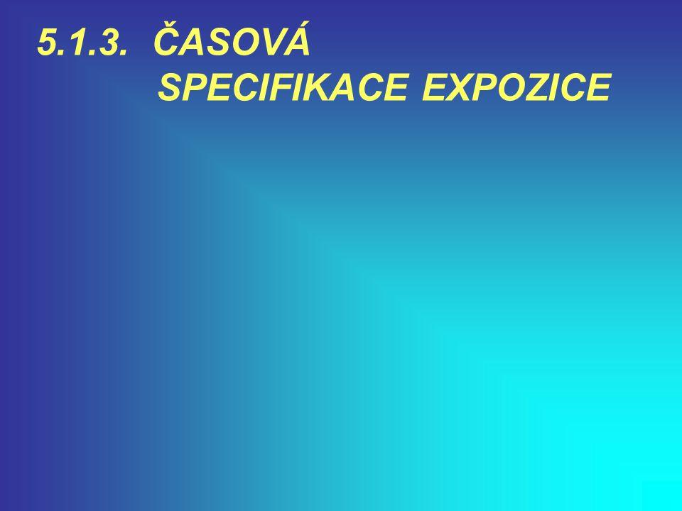 5.1.3. ČASOVÁ SPECIFIKACE EXPOZICE
