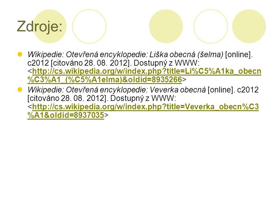 Zdroje: Wikipedie: Otevřená encyklopedie: Liška obecná (šelma) [online]. c2012 [citováno 28. 08. 2012]. Dostupný z WWW: http://cs.wikipedia.org/w/inde