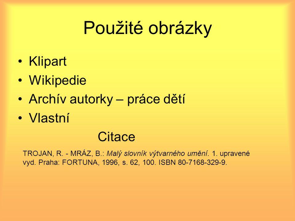 Použité obrázky Klipart Wikipedie Archív autorky – práce dětí Vlastní Citace TROJAN, R.