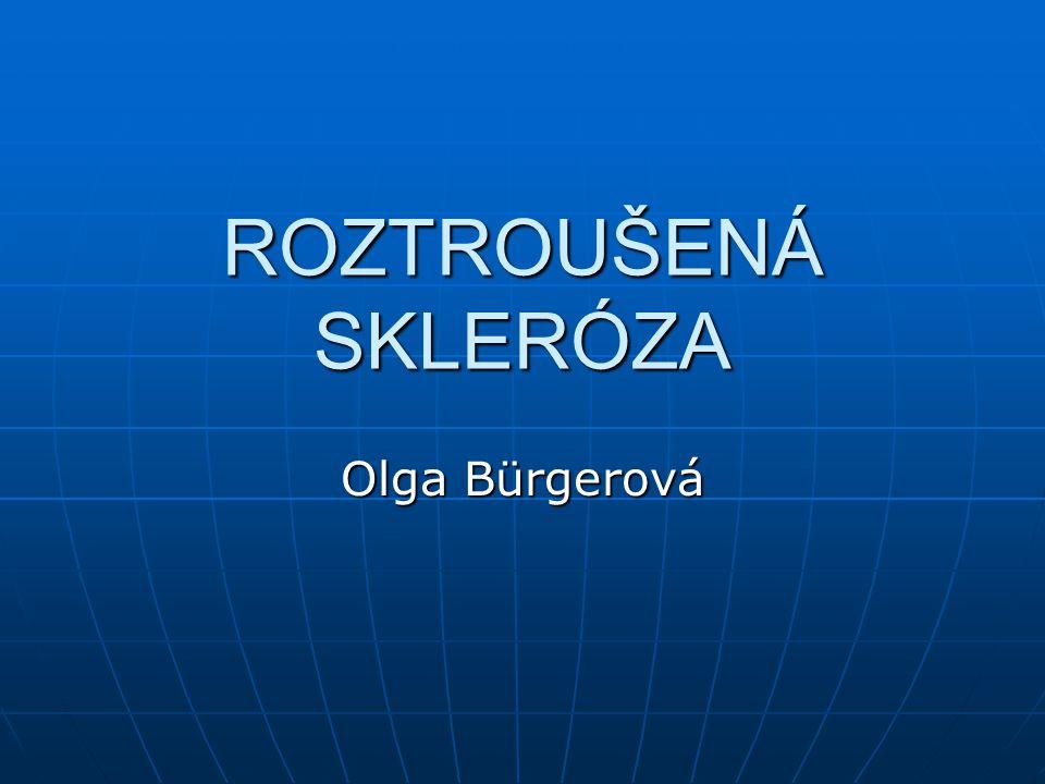 ROZTROUŠENÁ SKLERÓZA Olga Bürgerová