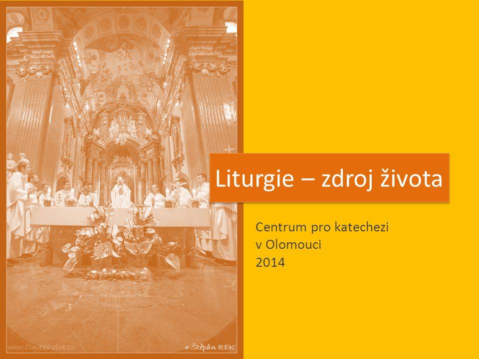 Centrum pro katechezi v Olomouci 2014 Liturgie – zdroj života