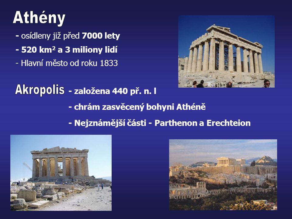 - osídleny již před 7000 lety - 520 km 2 a 3 miliony lidí - založena 440 př. n. l - chrám zasvěcený bohyni Athéně - Nejznámější části - Parthenon a Er