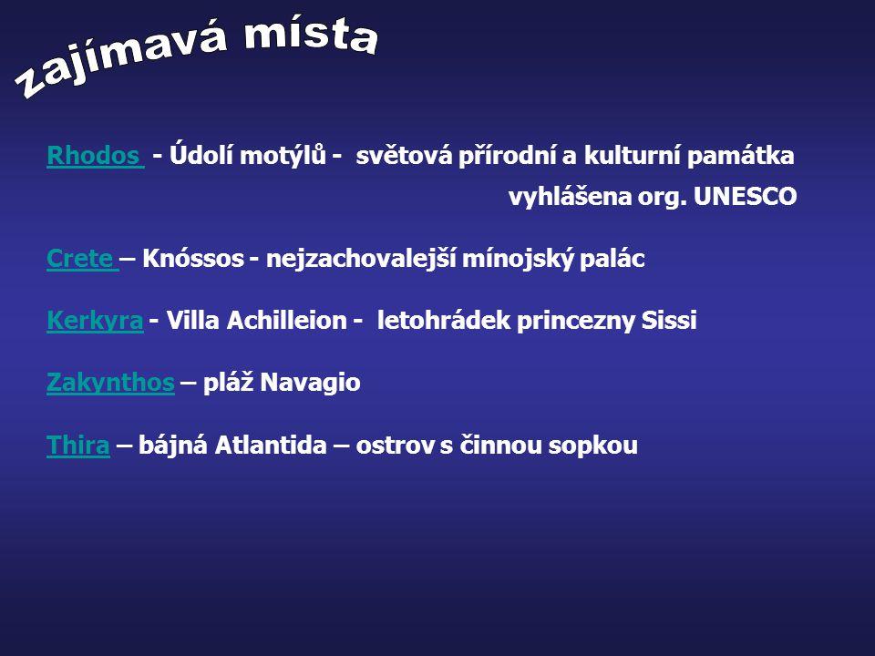 Rhodos Rhodos - Údolí motýlů - světová přírodní a kulturní památka vyhlášena org. UNESCO Crete Crete – Knóssos - nejzachovalejší mínojský palác Kerkyr