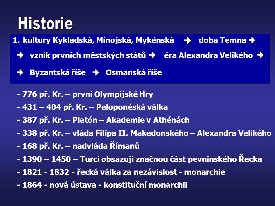 1.kultury Kykladská, Mínojská, Mykénská doba Temna vznik prvních městských států éra Alexandra Velikého Byzantská říšeOsmanská říše - 776 př. Kr. – pr