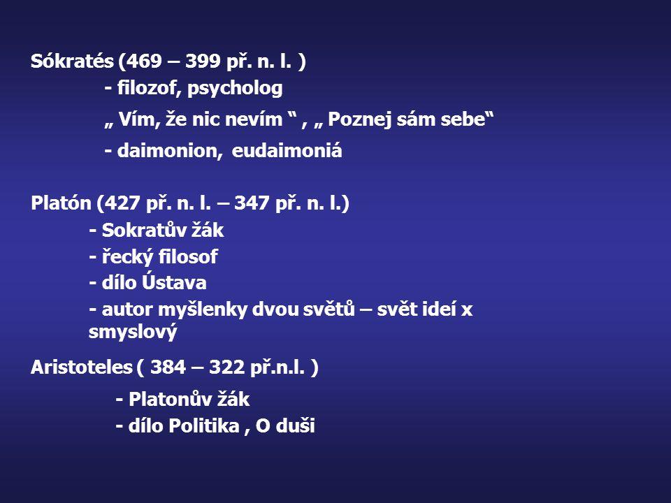 """Platón (427 př. n. l. – 347 př. n. l.) Sókratés (469 – 399 př. n. l. ) """" Vím, že nic nevím """", """" Poznej sám sebe"""" - daimonion, eudaimoniá - filozof, ps"""