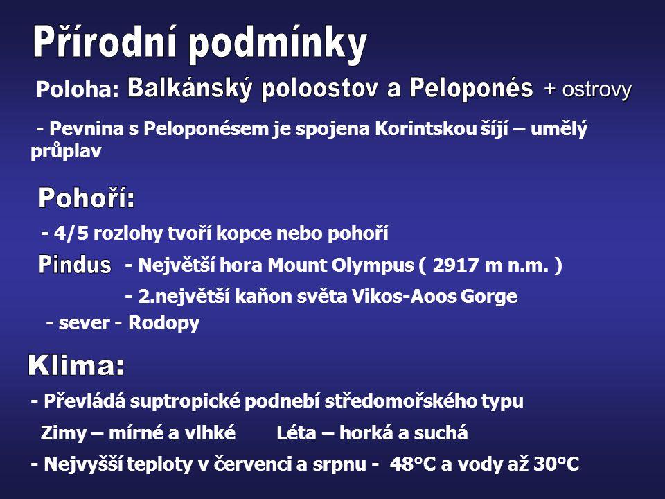 Poloha: + ostrovy - Pevnina s Peloponésem je spojena Korintskou šíjí – umělý průplav - 4/5 rozlohy tvoří kopce nebo pohoří - 2.největší kaňon světa Vi