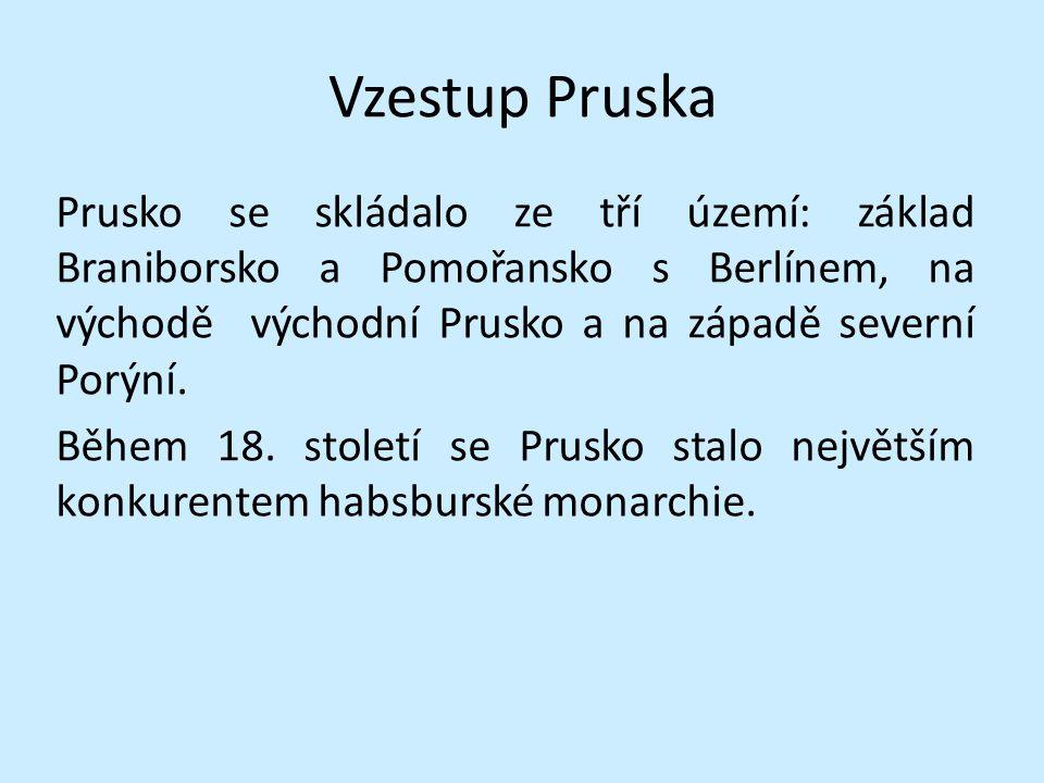 Vzestup Pruska Prusko se skládalo ze tří území: základ Braniborsko a Pomořansko s Berlínem, na východě východní Prusko a na západě severní Porýní. Běh